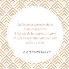 La ley de la experiencia es siempre perfecta.Libérate de las expectativas…