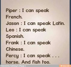 "This is so funny. Percy saying ""I speak horse and fish.""  That's funny, or so I think."