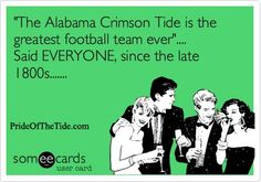 That's right.  Roll Tide Roll!!!