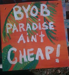 RhondaK BYOB Paradise is not cheap funny beach bar sign bright orange tropical FUN. $25.00, via Etsy.
