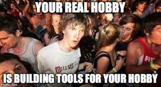 Homemade Tools Meme: Sudden Clarity Clarence - Photo by Jon - A small handful of memes are especially applicable to the homemade tools culture, and the 2011 classic Sudden Clarity Clarence is certainly among them.Tool builders typically start out as participants in a variety of hobbies. As they develop skills and ascend in their hobbies, they usually gravitate toward tool building. This generally begins out of necessity, continues out of enjoyment, and ultimately results in the realization