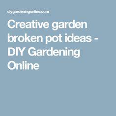 Creative garden broken pot ideas - DIY Gardening Online