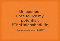 Unleashed: Free to live my potential. #TheUnleashedLife