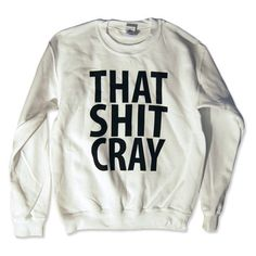 SALE That Sh%& Cray White Sweatshirt - All Sizes Available - Mature ($12) via Polyvore