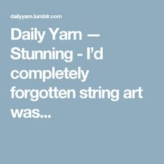 Daily Yarn — Stunning - I'd completely forgotten string art was...