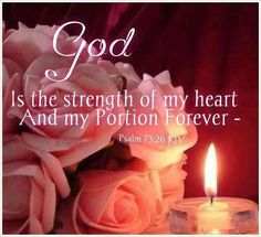 """God is the strength of my heart and my portion forever."" Psalm 73:26 [with pink roses and a candle]"