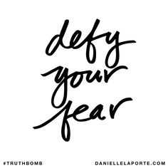 Defy your fear. #Truthbomb_961