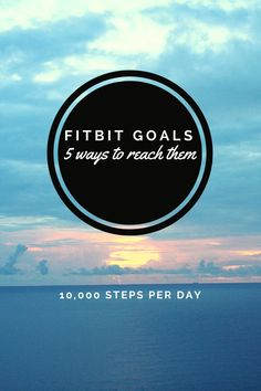 So you have a fitbit, now what? Here are 5 ways to achieve your 10,000 steps per day