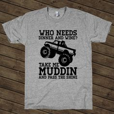Who Needs Dinner And Wine Take Me Muddin And Pass The Shine, Country Shirt on an Athletic Grey T Shirt