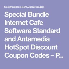 Special Bundle Internet Cafe Software Standard and Antamedia HotSpot Discount Coupon Codes – Promo Sale – Coupons and Software deals – Black Friday John