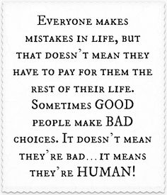 We are all human. It's all about forgiveness.