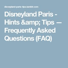 Disneyland Paris - Hints & Tips — Frequently Asked Questions (FAQ)