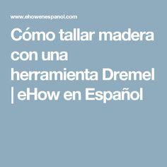 Cómo tallar madera con una herramienta Dremel   eHow en Español