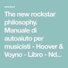 The new rockstar philosophy. Manuale di autoaiuto per musicisti - Hoover & Voyno - Libro - Nda Press - Contrasti | IBS