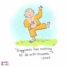 Happiness has nothing to do with success - Osho