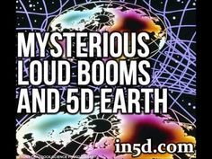 Mysterious Loud Booms And 5D Earth | Earth. We are one.