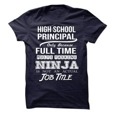 HIGH SCHOOL PRINCIPAL Only Because Full Time Multi Tasking NINJA Is Not An…