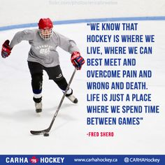"""Hockey Quotes, """"Life is just a place where we spend time between games."""""""