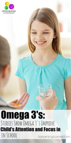 Omega 3: Studies Show Increase in Child's Omega 3 Intake Improves Attention, Focus and Behavior | ilslearningcorner...