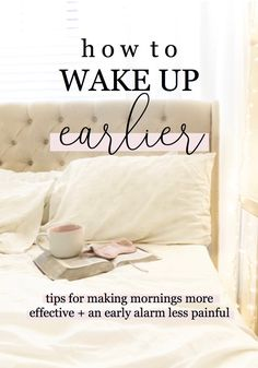how to wake up earlier   tips for making early mornings easier and for using mornings more effectively   morning routine   healthy sleep habits