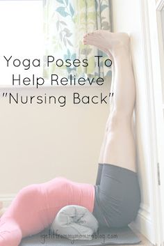 "I Get It From My Mamma: Yoga Poses To Help Relieve ""Nursing Back."" Yup, I'll just drop into upward bow....bah"