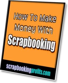 how to make money scrapbooking book.... if only...but my addiction to shopping for scrapbooking supplies prevents it...
