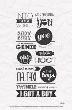 ► Girls' Generation. An original typography design print by Victoria Breton. $23 on Etsy. This unique typography print features all sixteen of Girls' Generation's Korean singles: Into The New World; Girls' Generation; Kissing You; Baby Baby; Gee; Tell Me Your Wish (Genie); Chocolate Love; Oh!; Run Devil Run; Hoot; Visual Dreams; The Boys; Mr. Taxi; Twinkle; Dancing Queen; I Got a Boy. #snsd #girlsgeneration #soshi #taeyeon #tiffany #jessica