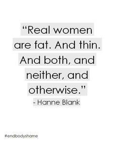 real women: I love this! sometimes I see these quotes saying 'real women have curves' and I understand that the intention is good; to empower curvier women to feel good about their bodies, but it is also true that not all real women have curves! We are all 'real' women.