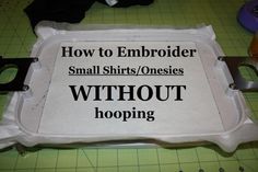 How to embroider Small Shirts or Onesies without Hooping it!