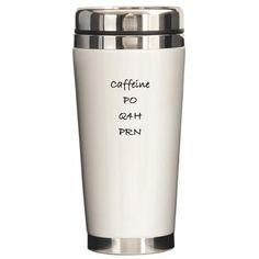 Caffeine travel mug   (QAM and Q2H PRN would be my instructions!)