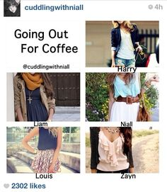 Going out for coffee<--maybe not w/Zayn. Save that oufit for a 2nd date w/Niall,lol.