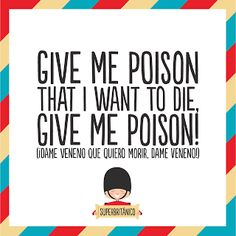 """¡Dame veneno que quiero morir!"" - ""Give me poison that I want to die, give poison!"" - La vida with an air Things To Know, Things I Want, Funny Translations, Funny Illustration, Live Laugh Love, Sentences, Vocabulary, Best Quotes, Give It To Me"