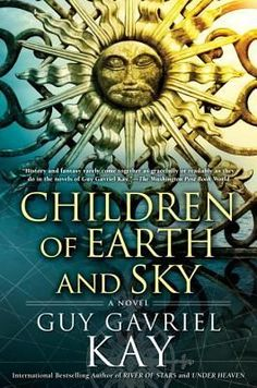 Children of Earth and Sky:The bestselling author of the groundbreaking novels Under Heaven and River of Stars, Guy Gavriel Kay is back with a new book, set in a world inspired by the conflicts and dramas of Renaissance Europe. Against this tumultuous backdrop the lives of men and women unfold on the borderlands—where empires and faiths collide.