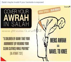 Men:  Cover your awrah in salah - for your awrah is from navel to knee.