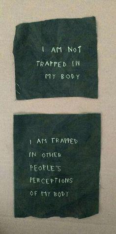 """""""No estoy atrapado en mi cuerpo."""" - Estoy atrapado en la percepción que otros tiene de mi cuerpo."""""""