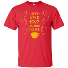 Coffee Lover T-Shirt: All You Need Is Love And More Coffee