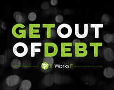 Get out of debt! Ask me how! Being an It Works Distributor will set you free of financial burdens. Visit my site for more details. Itpaystowrap.myitworks.com