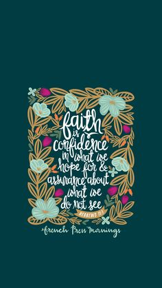 """""""Faith is confident assurance, concerning what we hope for in conviction about things we do not see."""" ~Hebrews 11:1"""