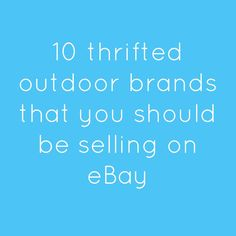 10 Outdoor Brand You Should Be Selling On eBay - Learn what to sell on eBay!