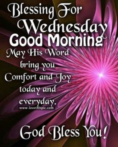 Blessing for wednesday good morning. Wednesday Morning Greetings, Wednesday Morning Quotes, Blessed Wednesday, Good Morning Friends Quotes, Good Morning Texts, Good Morning Inspirational Quotes, Morning Greetings Quotes, Good Morning Messages, Wednesday Sayings