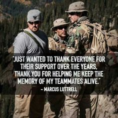 Thank you to everyone who has supported Lone Survivor and those who continue to keep the memory alive. Danny Dietz, Marcus Luttrell, Chris Kyle, Gi Joe, Lone Survivor Quotes, Us Navy Seals, Military Love, Military Families, Support Our Troops