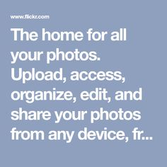 The home for all your photos.  Upload, access, organize, edit, and share your photos from any device, from anywhere in the world.  Get 1,000GB of photo storage free.