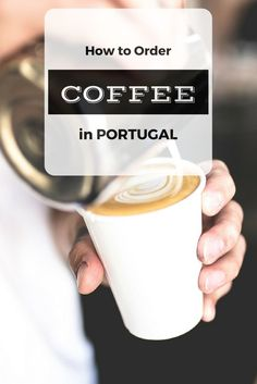 How to order coffee in Portugal. Portugal tips for ordering coffee.