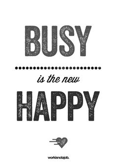 Busy is the new happy! I live by this totally, the busier you are, the happier you are, too much time on your hands just makes you dwell on things and makes you lazy and tired which is then a vicious circle. Daily Motivational Quotes, Great Quotes, Quotes To Live By, Inspirational Quotes, Words Quotes, Me Quotes, Sayings, Qoutes, Word Up