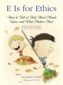 E is for Ethics: How to Talk to Kids About Morals, Values, and What Matters Most by Ian Corlett #bGbooks #babyGent.com