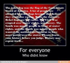 It's sad that some stupid ignorant racists can take something that people of the South are very proud of and turn it into something bad. And it's sad that now they have to take it down to conform to the other people who can't get past what those stupid ignorant racists turned it into and see it for what it truly is. This flag represents the South's attempt to secede. Not racism.