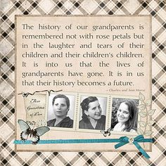 "Quote: ""The history of our grandparents is remembered not with rose petals but in the laughter and tears of their children and their children's children. It is into us that the lives of grandparents have gone. It is in us that their history becomes a future."" Charles and Ann Morse  #quotes #genealogy"