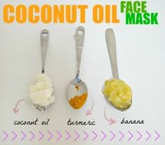 1 tablespoon coconut oil1/2 ripe bananaA pinch of turmeric  Directions Mash up 1/2 ripe banana using the back of a fork.  Stir in the coconut oil and turmeric to form a consistent mixture.  Slather the mixture onto your clean face. Let it settle for 15 minutes.  Rinse off with cool water. Pat dry.