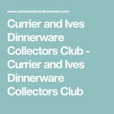 Currier and Ives Dinnerware Collectors Club - Currier and Ives Dinnerware Collectors Club