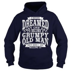 I Never Dreamed That One Day I'd Become A Grumpy Old Man hoodie